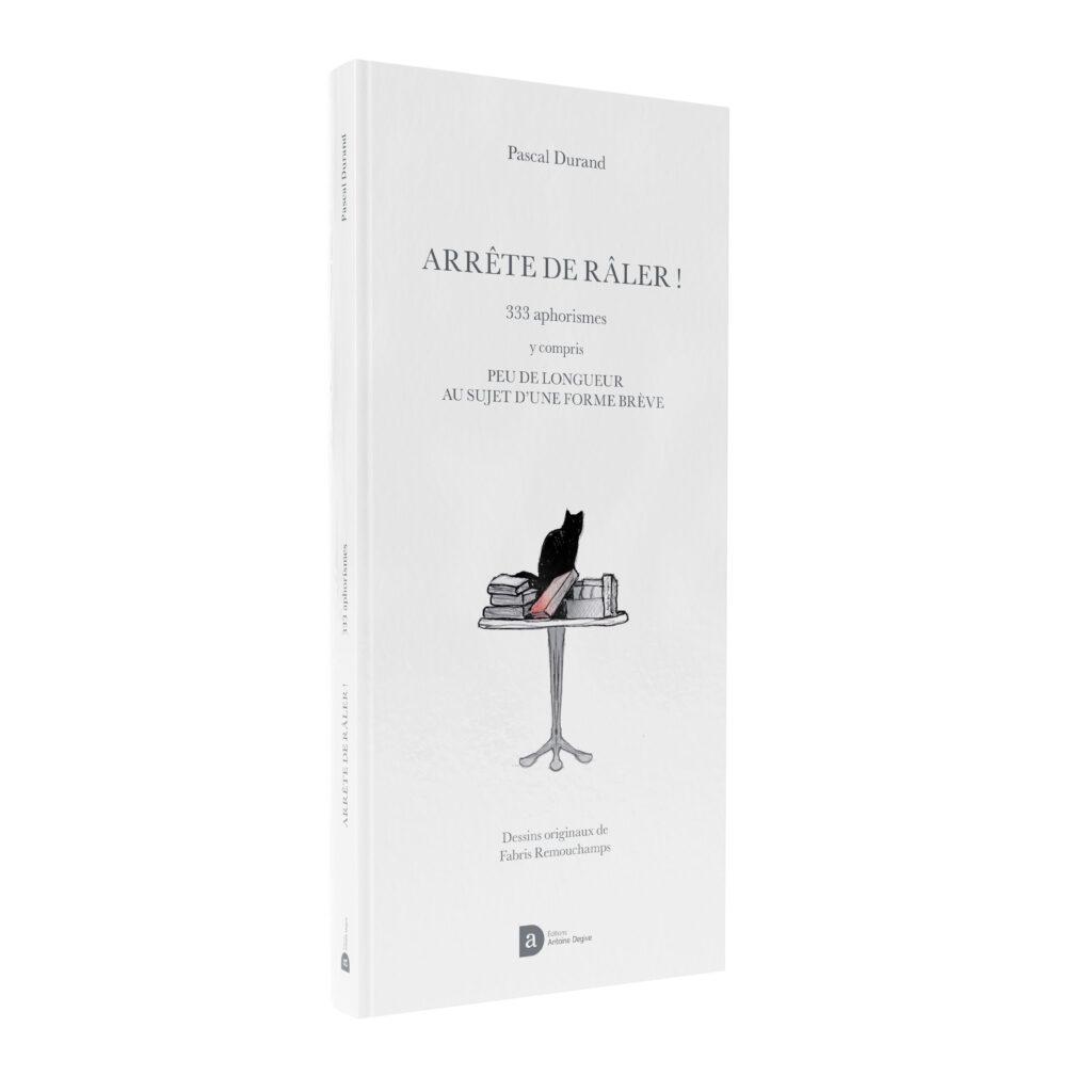 ARRÊTE DE RÂLER ! 333 aphorismes de Pascal Durand